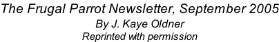 The Frugal Parrot Newsletter, September 2005 By J. Kaye Oldner Reprinted with permission