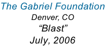 The Gabriel Foundation Denver, CO �Blast� July, 2006