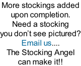 More stockings added  upon completion.   Need a stocking  you don�t see pictured? Email us.... The Stocking Angel  can make it!!