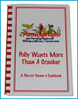 Polly Wants More Than A Cracker...A Parrot Owner's Cookbook